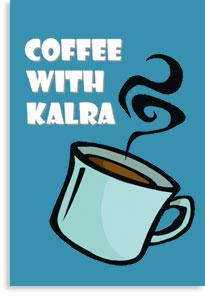 Coffee with Kalra